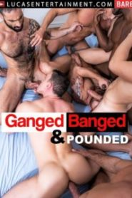 Ganged Banged and Pounde
