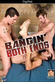 Bangin Both Ends