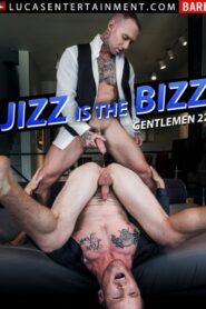 Gentlemen 22 Jizz Is the Bizz